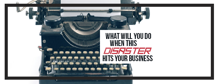 What Will You Do When This Disaster Hits Your Business?