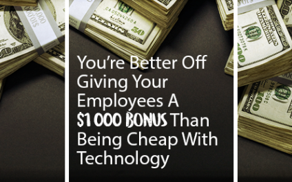 You're Better Off Giving Your Employees A $1,000 Bonus Than Being Cheap With Technology